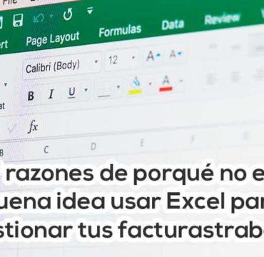 7 razones para no utilizar Excel para hacer y gestionar tus facturas y tu negocio