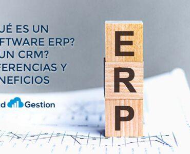 ¿Qué es un software ERP? ¿y un software CRM? Definiciones y diferencias