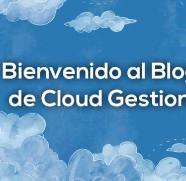 Bienvenido al blog de Cloud Gestion