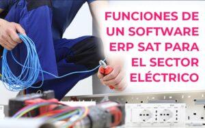 Características que debe reunir un software SAT ERP para el sector eléctrico