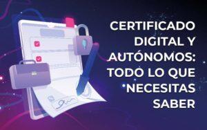 Certificado digital y autónomos: todo lo que necesitas saber