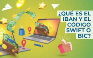 ¿Qué es el código IBAN? ¿Y el código BIC o SWIFT?