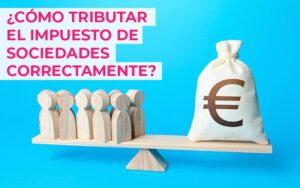 ¿Cómo tributar el impuesto de sociedades correctamente?