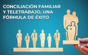 Conciliación familiar y teletrabajo, una fórmula de éxito