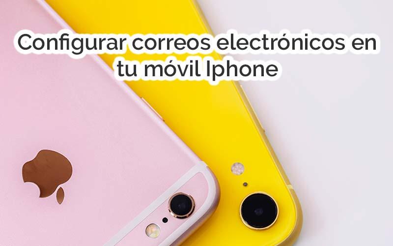 Configurar correos electrónicos en tu móvil Iphone