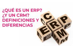 ¿Qué es un ERP? ¿y un software CRM? Definiciones y diferencias