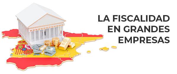 Diferencias en la fiscalidad de las grandes empresas. Guía básica de impuestos para empresas en España