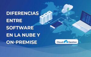 Las diferencias entre el software on-premise (en local) y el software cloud (en la nube)