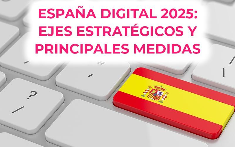 España Digital 2025: ejes estratégicos y principales medidas