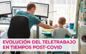 Evolución del teletrabajo en la empresa en tiempos post-Covid