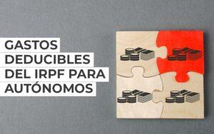 Gastos Deducibles del IRPF para trabajadores autónomos