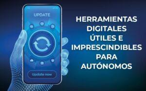 Herramientas digitales y aplicaciones útiles para autónomos