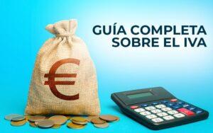Guía completa sobre el IVA - Impuesto sobre el Valor Añadido