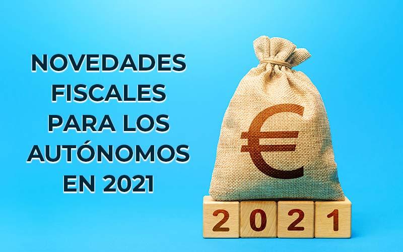 Novedades fiscales para los autónomos en 2021