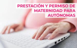 Baja, prestación y permiso de maternidad de trabajadoras autónomas embarazadas