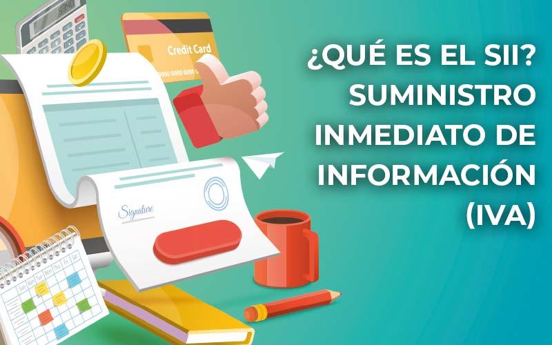 ¿Qué es el SII? Suministro Inmediato de Información (IVA)