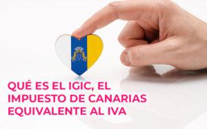 Qué es el IGIC, el impuesto de Canarias equivalente al IVA