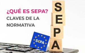 ¿Qué es SEPA? Claves de la normativa sobre transferencias