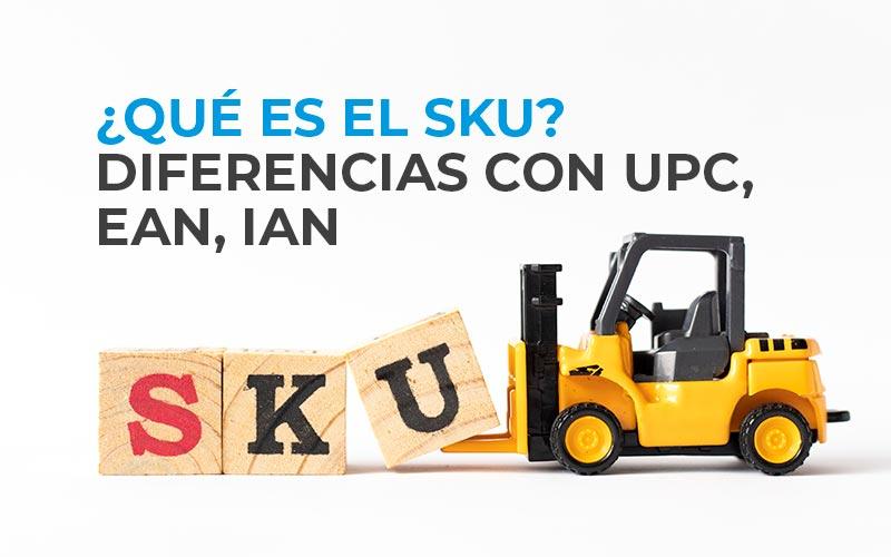 ¿Qué es el SKU? Diferencias con UPC, EAN, IAN