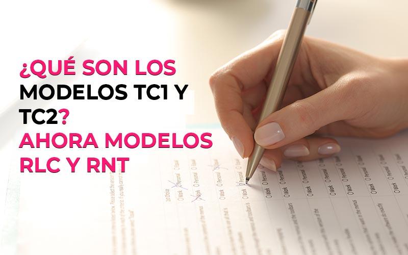 ¿Qué son los modelos TC1 y TC2? Ahora modelos RLC y RNT