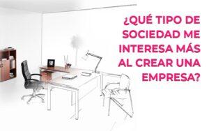 ¿Qué tipo de sociedad me interesa más al crear una empresa?