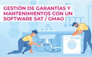 Gestión de garantías y mantenimientos con un software SAT / GMAO