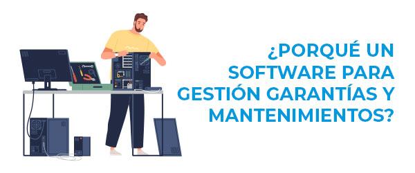 ¿Porqué un software especializado para gestión garantías y mantenimientos?
