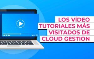 Los vídeo-tutoriales más visitados de Cloud Gestion